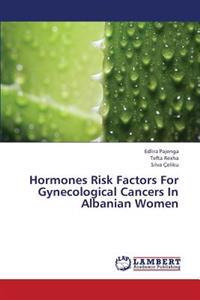 Hormones Risk Factors for Gynecological Cancers in Albanian Women