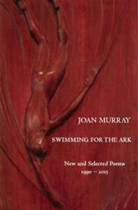 Swimming For The Ark: New & Selected Poems 1990-2015