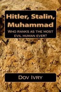 Hitler, Stalin, Muhammad: Who Ranks as the Most Evil Human Ever?