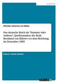 Das Deutsche Reich ALS Hammer Oder Amboss. Quellenanalyse Der Rede Bernhard Von Bulows VOR Dem Reichstag Im Dezember 1899