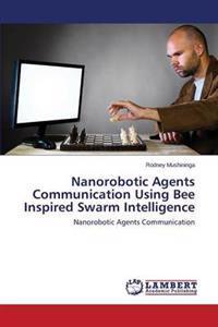 Nanorobotic Agents Communication Using Bee Inspired Swarm Intelligence
