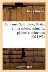 Le Jeune Naturaliste, Etudes Sur La Nature, Animaux, Plantes Et Mineraux (Ed.1892)