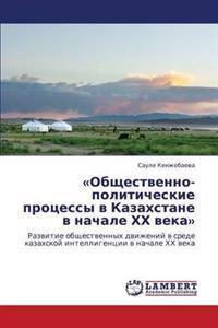 Obshchestvenno-Politicheskie Protsessy V Kazakhstane V Nachale Khkh Veka