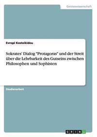 Sokrates' Dialog Protagoras Und Der Streit Uber Die Lehrbarkeit Des Gutseins Zwischen Philosophen Und Sophisten