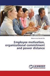 Employee Motivation, Organizational Commitment and Power Distance