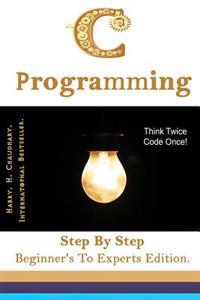 C Programming: Step by Step Beginner's to Experts Edition.