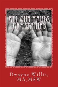 All Our Hands Are Stained: What Happened to Our American Dream?
