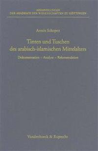 Tinten Und Tuschen Des Arabisch-Islamischen Mittelalters: Dokumentation - Analyse - Rekonstruktion