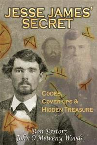 Jesse James' Secret: Codes, Coverups & Hidden Treasure