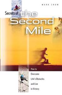 Secrets of the Second Mile: How to Overcome Life's Obstacles and Live in Victory