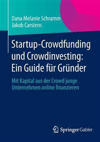 Startup-Crowdfunding Und Crowdinvesting: Ein Guide F r Gr nder
