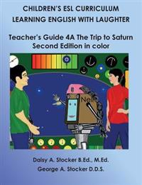Children's ESL Curriculum: Learning English with Laughter: Teacher's Guide 4a: The Trip to Saturn: Second Edition in Color