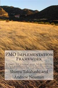 Pmo Implementation Framework: A Simple and Practical Guide for Determining the Best Organization, Roles, Human Resources, and Skills Necessary for Y