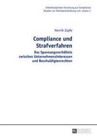 Compliance Und Strafverfahren: Das Spannungsverhaeltnis Zwischen Unternehmensinteressen Und Beschuldigtenrechten
