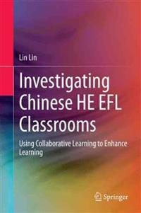 Investigating Chinese He Efl Classrooms: Using Collaborative Learning to Enhance Learning
