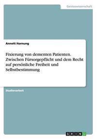 Fixierung Von Dementen Patienten. Zwischen Fursorgepflicht Und Dem Recht Auf Personliche Freiheit Und Selbstbestimmung