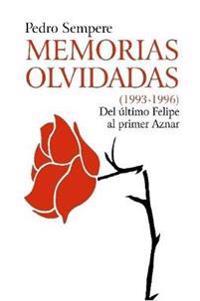 MEMORIAS OLVIDADAS (1993-1996) Del Ultimo Felipe Al Primer Aznar
