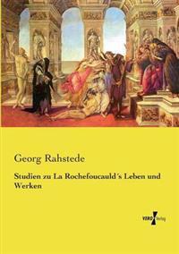 Studien Zu La Rochefoucaulds Leben Und Werken