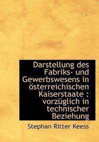 Darstellung Des Fabriks- Und Gewerbswesens in Sterreichischen Kaiserstaate