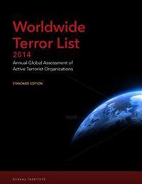 Worldwide Terror List 2014: Annual Global Assessment of Active Terrorist Organizations