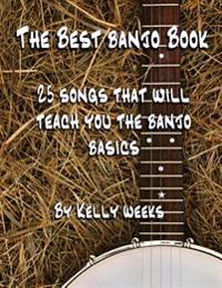The Best Banjo Book: 25 Songs That Will Teach You the Banjo Basics