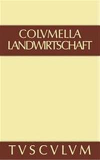 Lucius Iunius Moderatus Columella: Zw�lf B�cher �ber Landwirtschaft - Buch Eines Unbekannten �ber Baumz�chtung.. Band I