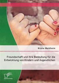 Freundschaft Und Ihre Bedeutung Fur Die Entwicklung Von Kindern Und Jugendlichen