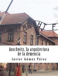 Auschwitz. La Arquitectura de la Demencia: Edición Especial