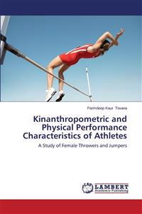 Kinanthropometric and Physical Performance Characteristics of Athletes