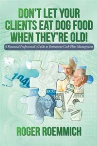 Don't Let Your Clients Eat Dog Food When They're Old!