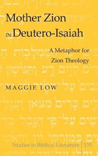 Mother Zion in Deutero-Isaiah: A Metaphor for Zion Theology