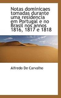 Notas Dominicaes Tomadas Durante Uma Residencia Em Portugal E No Brasil Nos Annos 1816, 1817 E 1818