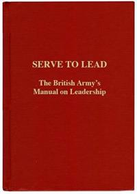 Serve to lead - the british armys anthology on leadership