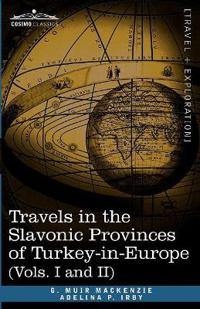 Travels in the Slavonic Provinces of Turkey-In-Europe (Vols. I and II)