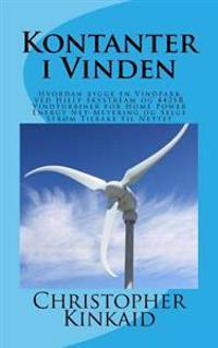 Kontanter I Vinden: Hvordan Bygge En Vindpark Ved Hjelp Skystream Og 442sr Vindturbiner for Home Power Energy Net-Metering Og Selge Strom