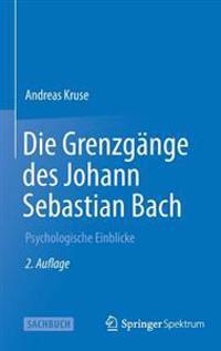 Die Grenzgange Des Johann Sebastian Bach: Psychologische Einblicke
