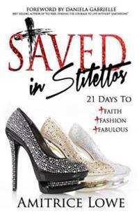 Saved in Stilettos: 21 Days to Faith, Fashion & Fabulous