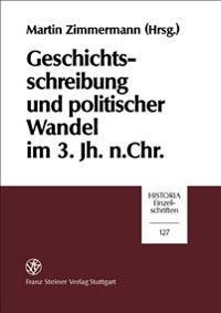Geschichtsschreibung Und Politischer Wandel Im 3. Jh. N. Chr.: Kolloquium Zu Ehren Von Karl-Ernst Petzold (Juni 1998) Anlaalich Seines 80. Geburtstags