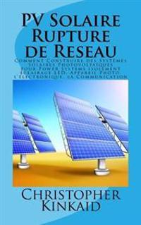 Pv Solaire Rupture de Reseau: Comment Construire Des Systèmes Solaires Photovoltaïques Pour Power Systems Isolement Éclairage Led, Appareil Photo, l