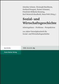 Sozial- Und Wirtschaftsgeschichte Arbeitsgebiete - Probleme - Perspektiven: Herausgegeben Aus Anlass Des 100. Erscheinens Der Vierteljahrschrift Fuer