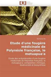 Etude d'Une Foug�re M�dicinale de Polyn�sie Fran�aise, Le Metuapua'a