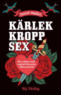 Kärlek, kropp, sex : att arbeta med erotisk litteratur i klassrummet