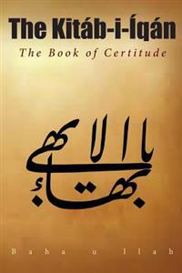 The Kitab-I-Iqan: The Book of Certitude