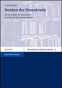 Denken Der Demokratie: Die Soziologie Im Atlantischen Transfer Des Besatzungsregimes. Vier Abhandlungen