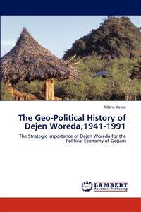 The Geo-Political History of Dejen Woreda,1941-1991