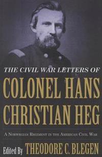 Civil War Letters of Colonel Hans Christian Heg