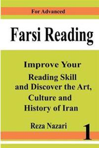 Farsi Reading: Improve Your Reading Skill and Discover the Art, Culture and History of Iran: For Advanced Farsi Learners