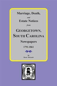 Marriage, Death and Estate Notices from Georgetown, SC Newspapers 1791-1861