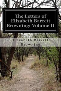 The Letters of Elizabeth Barrett Browning: Volume II