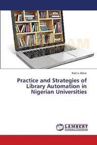 Practice and Strategies of Library Automation in Nigerian Universities